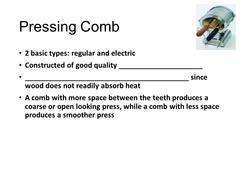 Pressing Comb 2 basic types: regular and electric