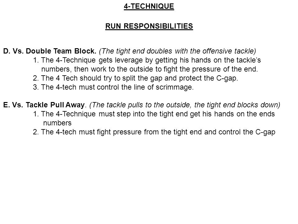 4-TECHNIQUE RUN RESPONSIBILITIES. D. Vs. Double Team Block. (The tight end doubles with the offensive tackle)