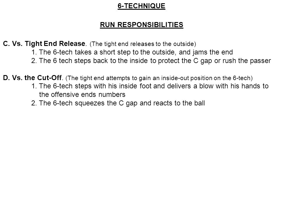 6-TECHNIQUE RUN RESPONSIBILITIES. C. Vs. Tight End Release. (The tight end releases to the outside)