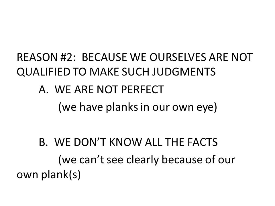 REASON #2: BECAUSE WE OURSELVES ARE NOT QUALIFIED TO MAKE SUCH JUDGMENTS A.