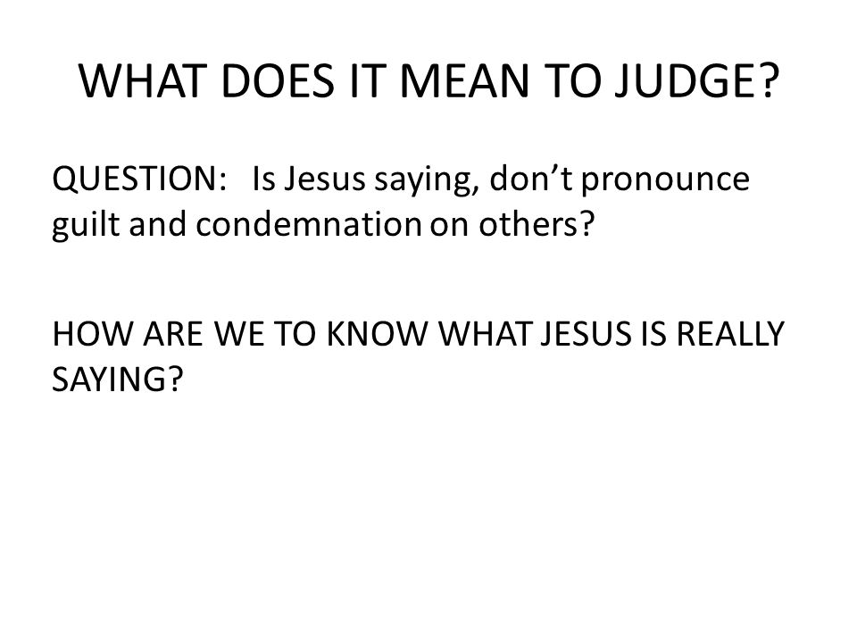 WHAT DOES IT MEAN TO JUDGE