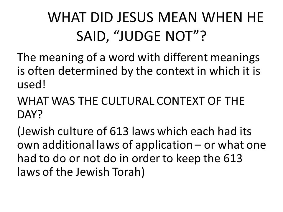 WHAT DID JESUS MEAN WHEN HE SAID, JUDGE NOT