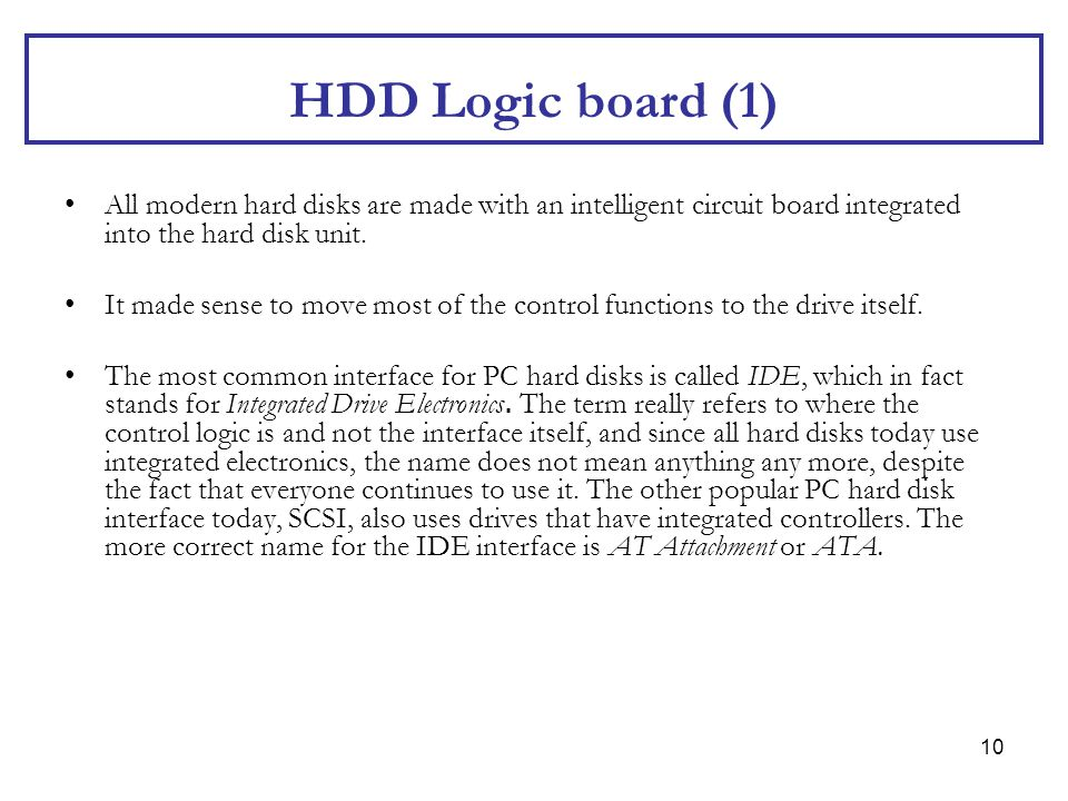HDD Logic board (1) All modern hard disks are made with an intelligent circuit board integrated into the hard disk unit.