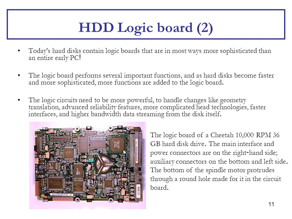 HDD Logic board (2) Today s hard disks contain logic boards that are in most ways more sophisticated than an entire early PC!