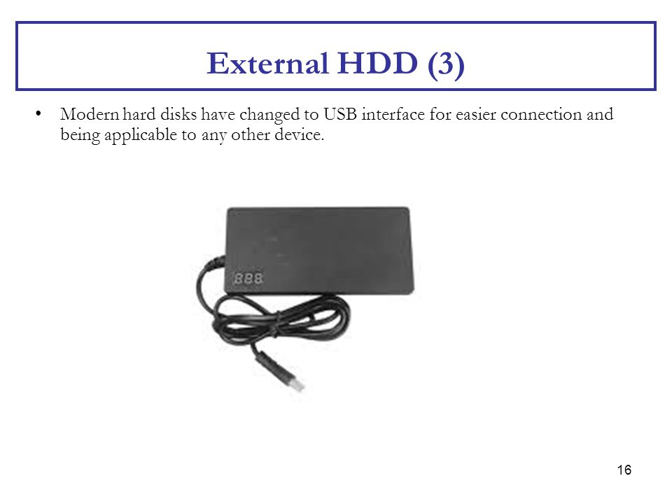 External HDD (3) Modern hard disks have changed to USB interface for easier connection and being applicable to any other device.