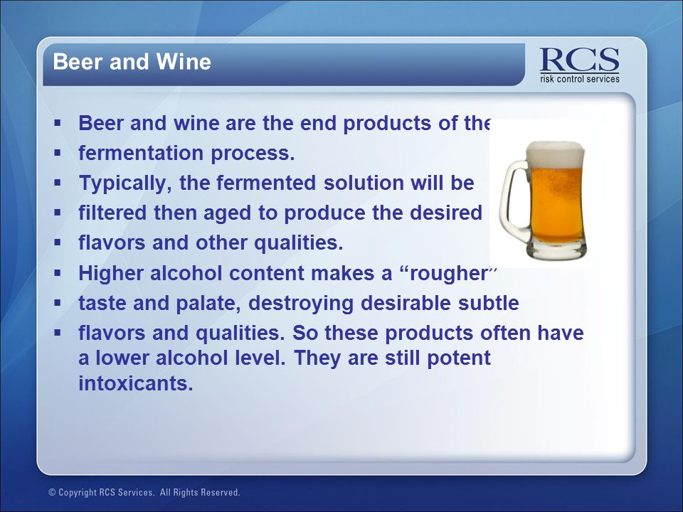 Beer and Wine Beer and wine are the end products of the