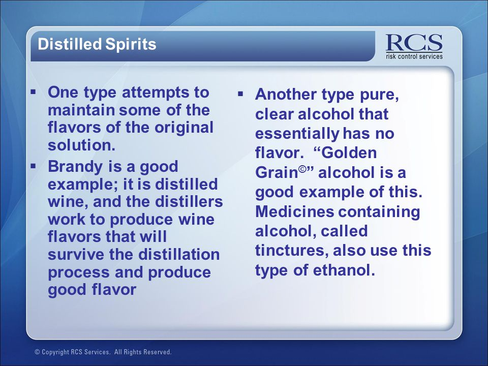 Distilled Spirits One type attempts to maintain some of the flavors of the original solution.