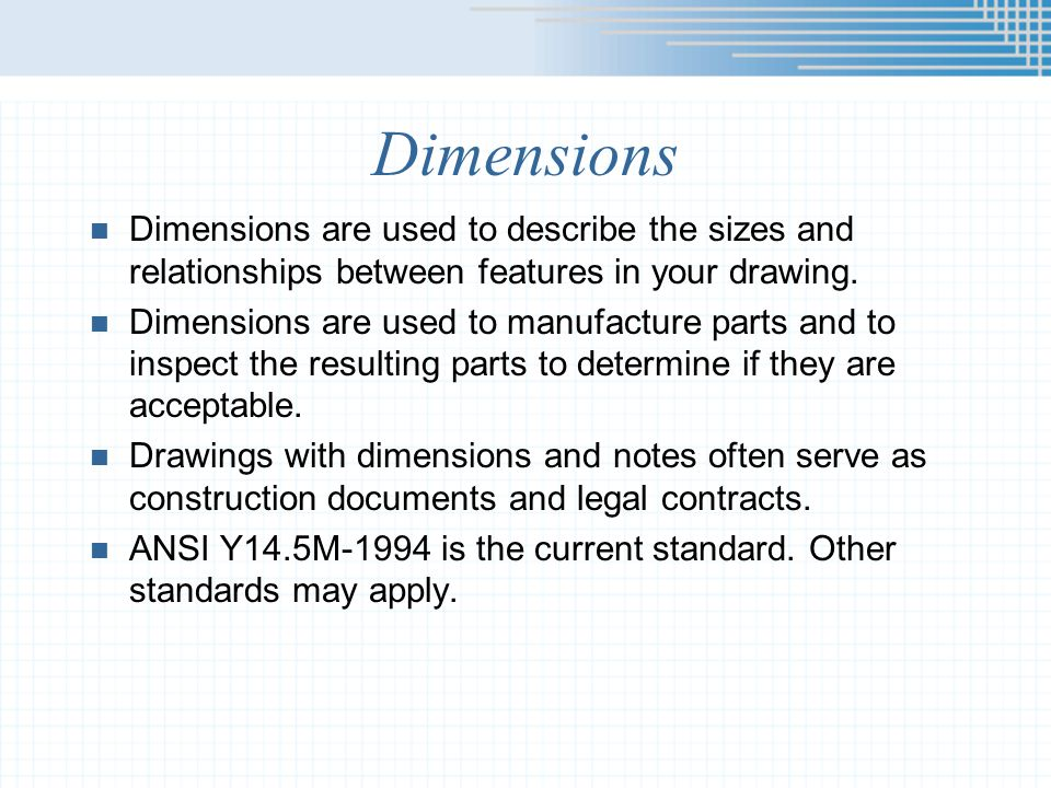 Dimensions Dimensions are used to describe the sizes and relationships between features in your drawing.