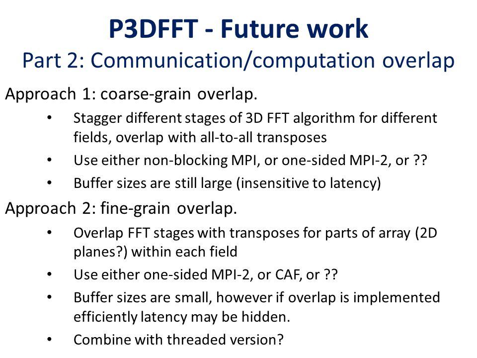 P3DFFT - Future work Part 2: Communication/computation overlap
