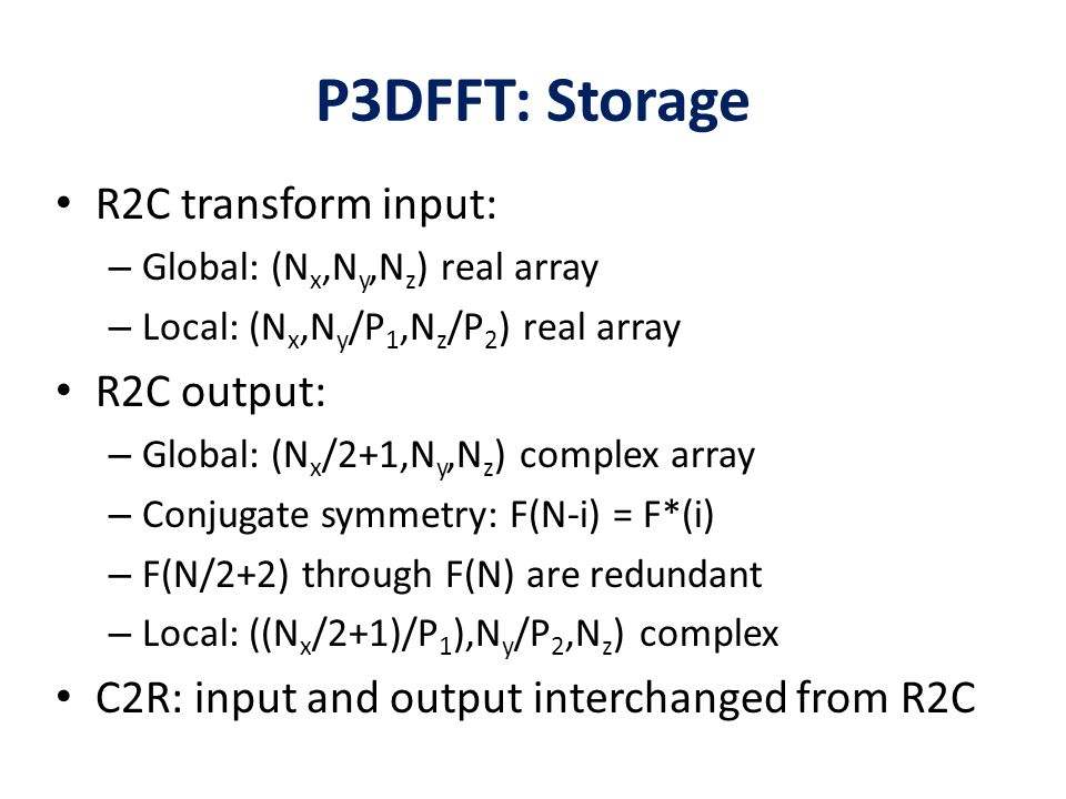 P3DFFT: Storage R2C transform input: R2C output: