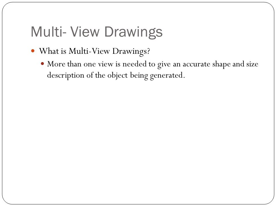 Multi- View Drawings What is Multi-View Drawings