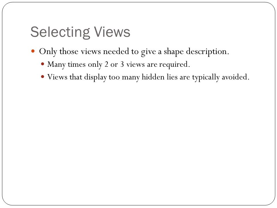 Selecting Views Only those views needed to give a shape description.