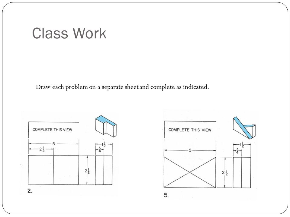 Class Work Draw each problem on a separate sheet and complete as indicated.