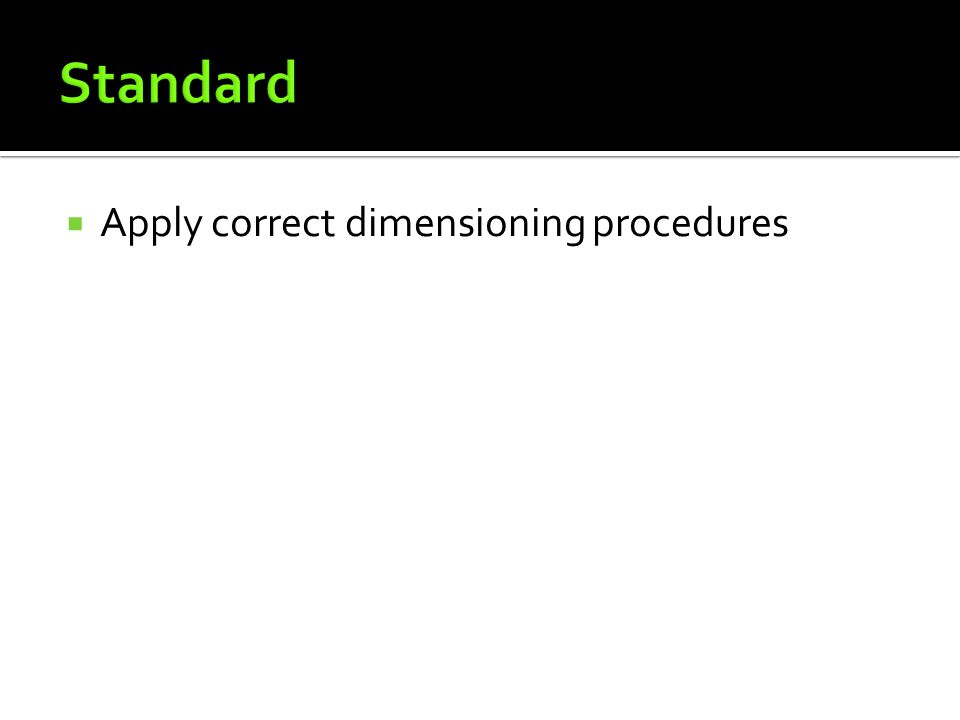 Standard Apply correct dimensioning procedures