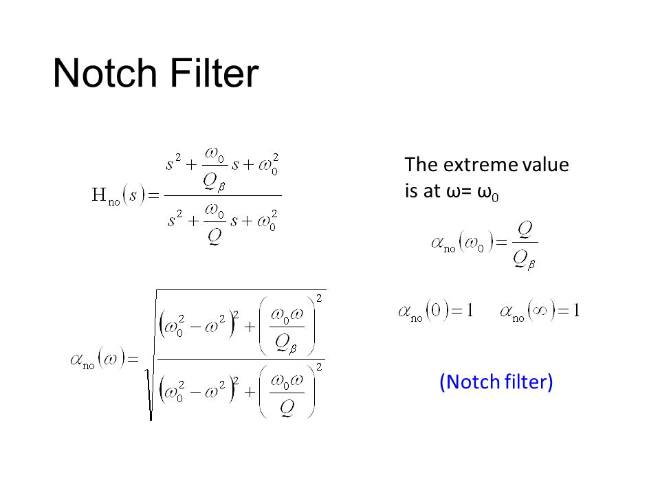 Notch Filter The extreme value is at ω= ω0 (Notch filter)