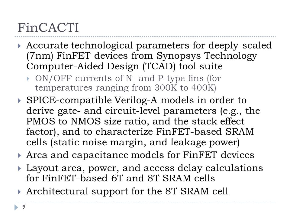 FinCACTI Accurate technological parameters for deeply-scaled (7nm) FinFET devices from Synopsys Technology Computer-Aided Design (TCAD) tool suite.