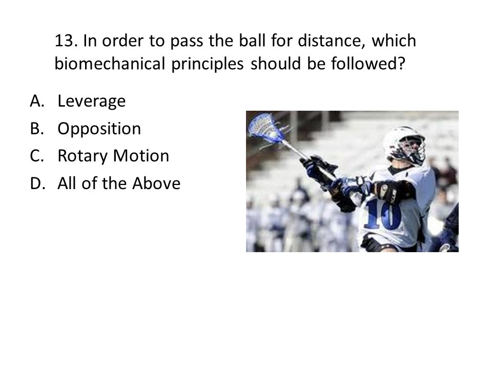 13. In order to pass the ball for distance, which biomechanical principles should be followed