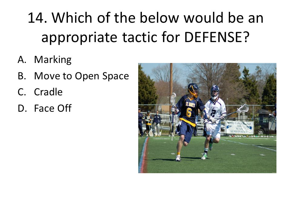 14. Which of the below would be an appropriate tactic for DEFENSE