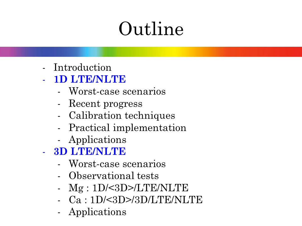 Outline Introduction 1D LTE/NLTE Worst-case scenarios Recent progress