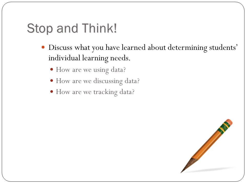 Stop and Think! Discuss what you have learned about determining students' individual learning needs.
