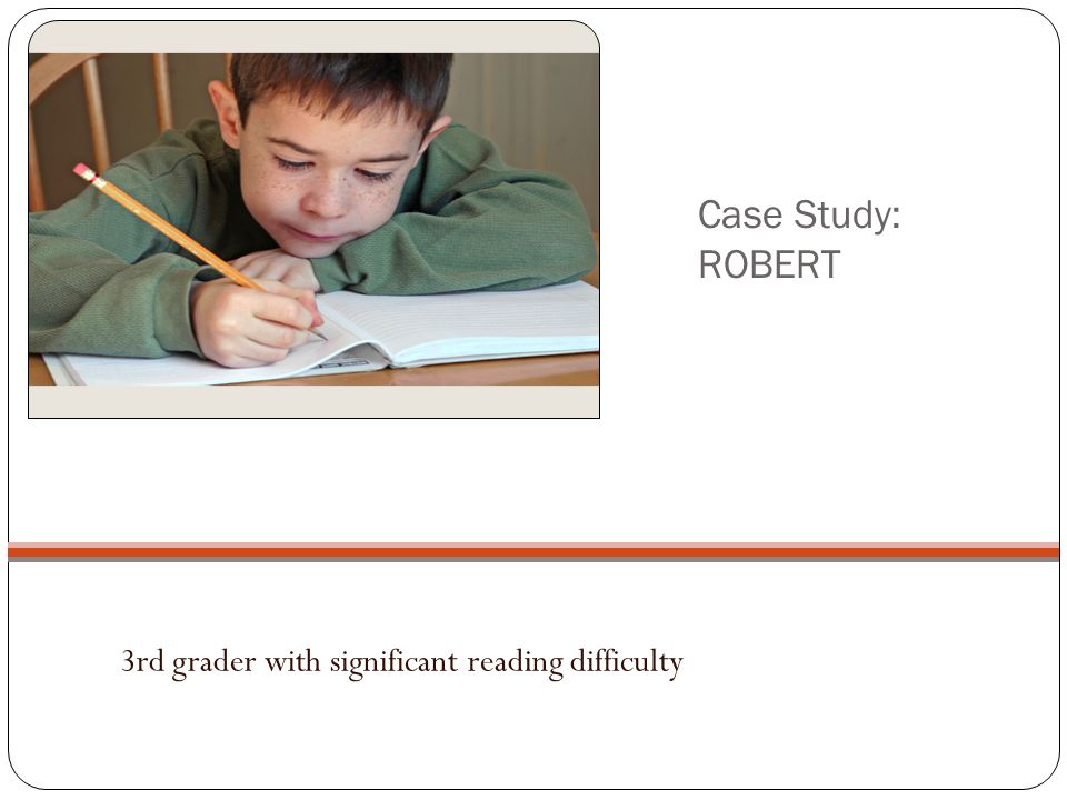 Case Study: ROBERT 3rd grader with significant reading difficulty