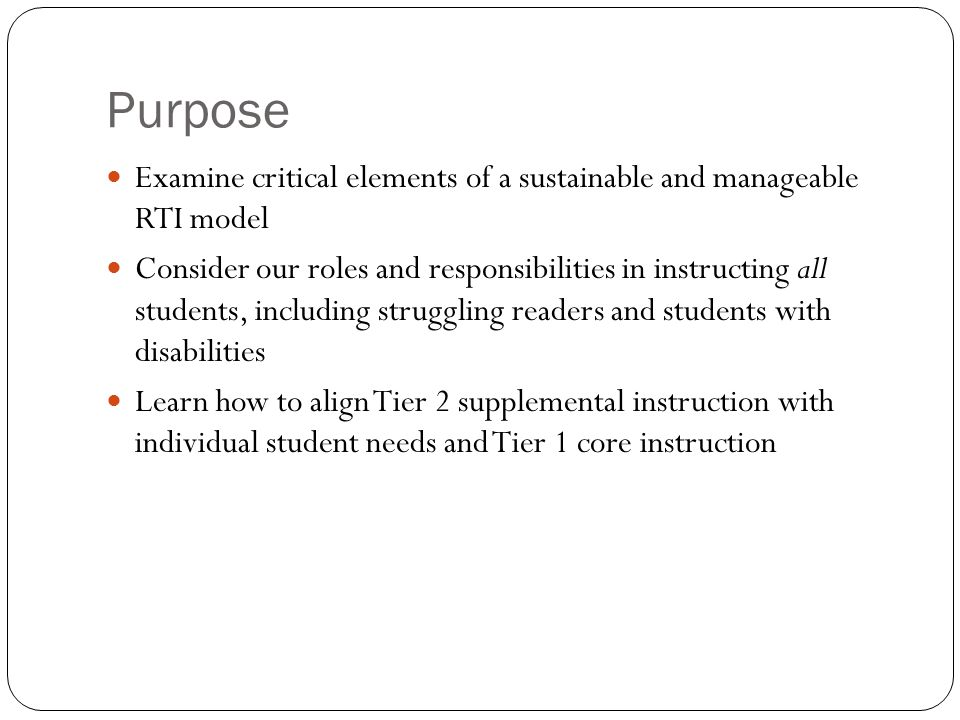 Purpose Examine critical elements of a sustainable and manageable RTI model.