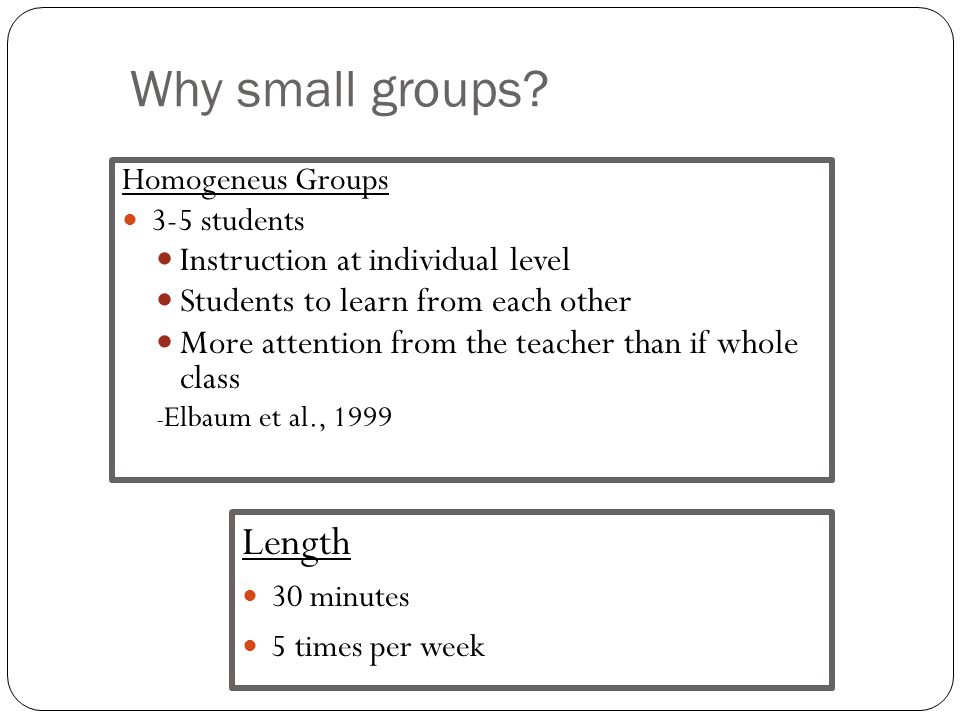 Why small groups Length Instruction at individual level