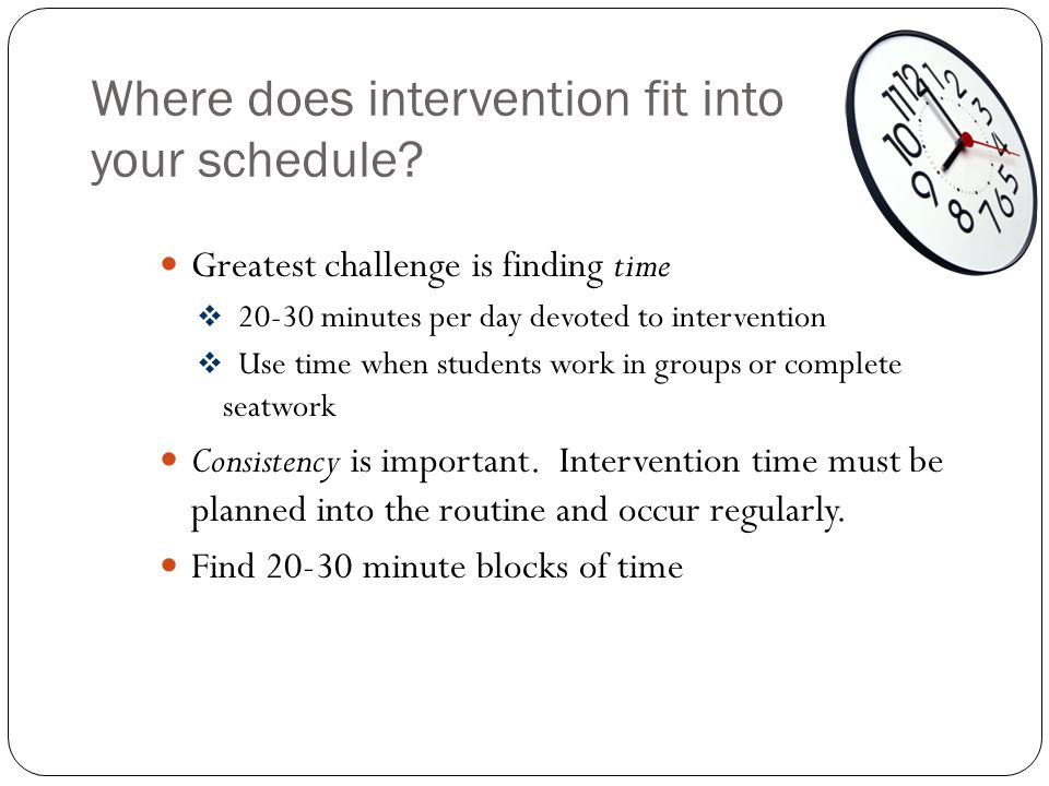 Where does intervention fit into your schedule
