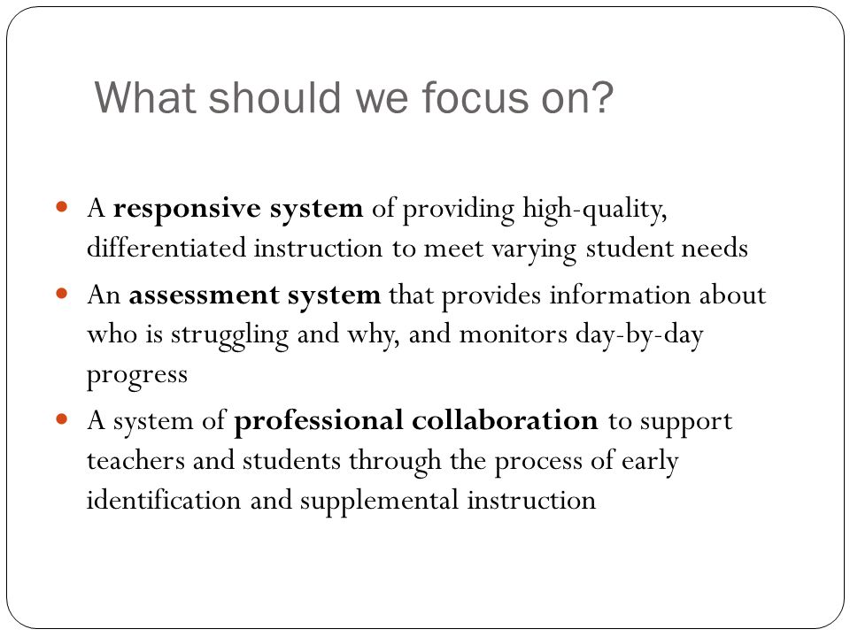 What should we focus on A responsive system of providing high-quality, differentiated instruction to meet varying student needs.