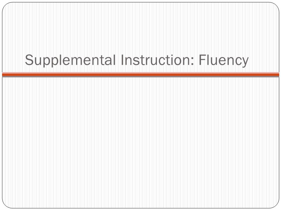 Supplemental Instruction: Fluency