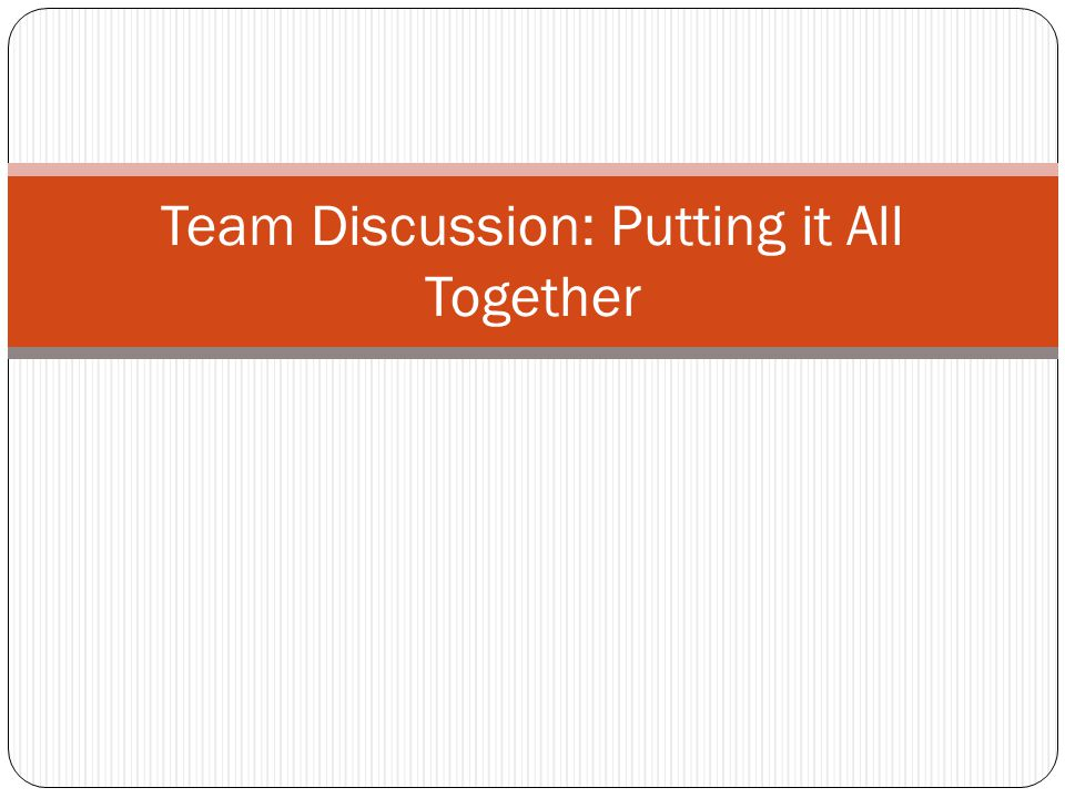 Team Discussion: Putting it All Together