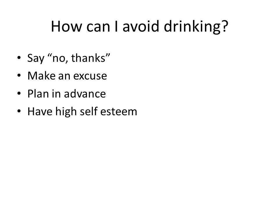 How can I avoid drinking