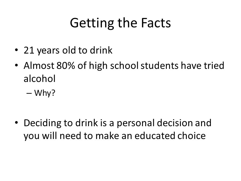 Getting the Facts 21 years old to drink