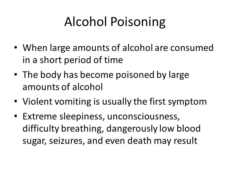 Alcohol Poisoning When large amounts of alcohol are consumed in a short period of time. The body has become poisoned by large amounts of alcohol.