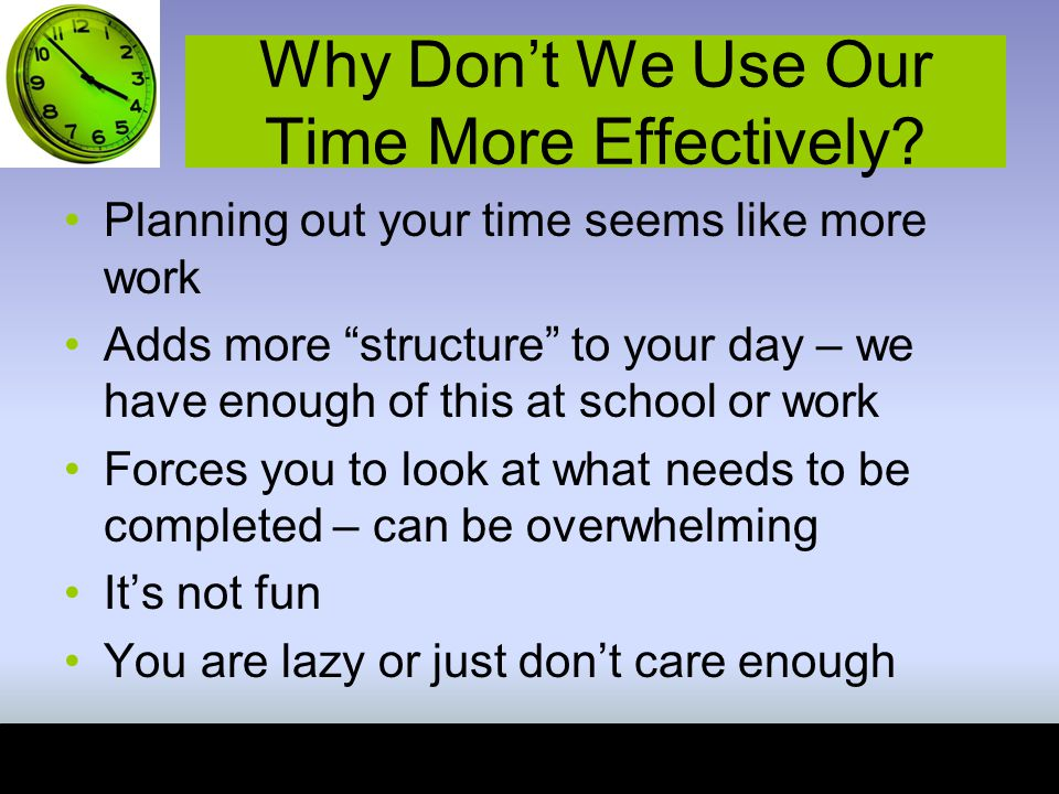 Why Don't We Use Our Time More Effectively