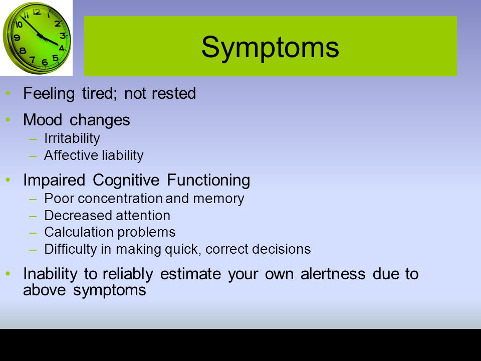 Symptoms Feeling tired; not rested Mood changes