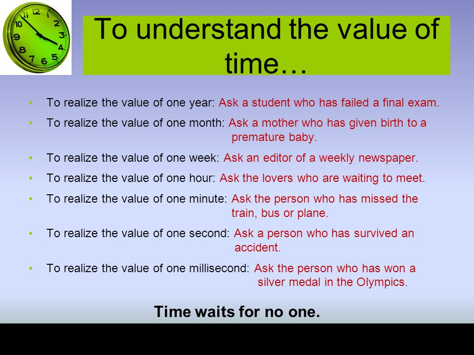 To understand the value of time…