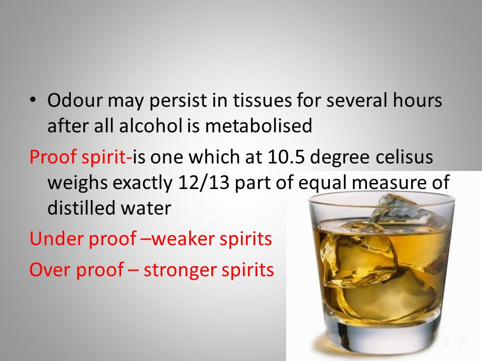 Odour may persist in tissues for several hours after all alcohol is metabolised