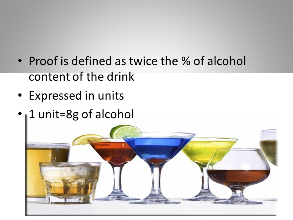 Proof is defined as twice the % of alcohol content of the drink