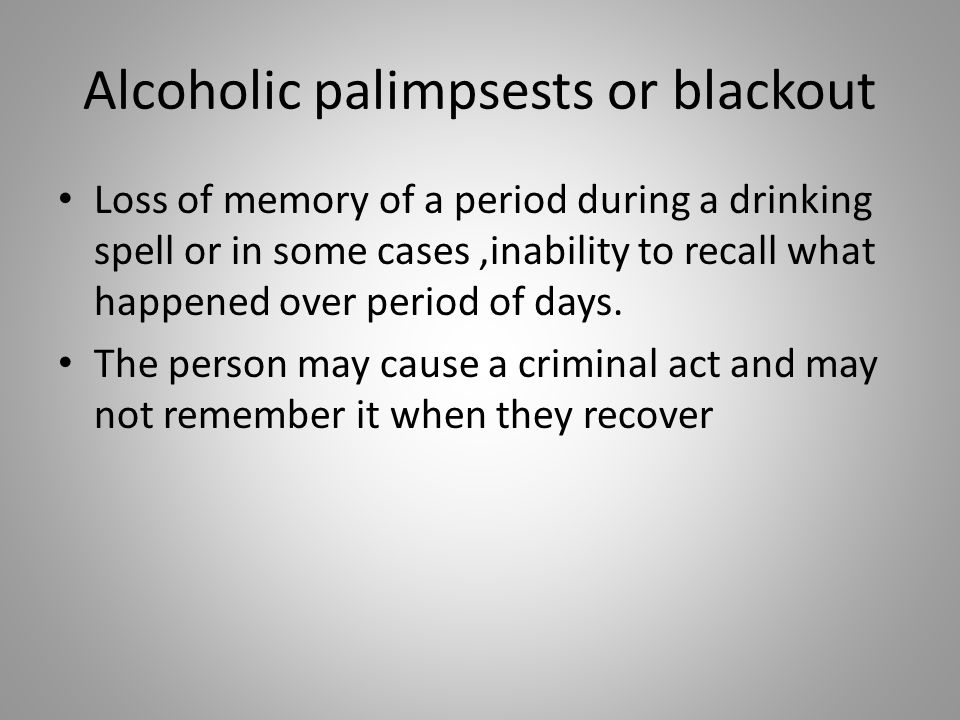 Alcoholic palimpsests or blackout