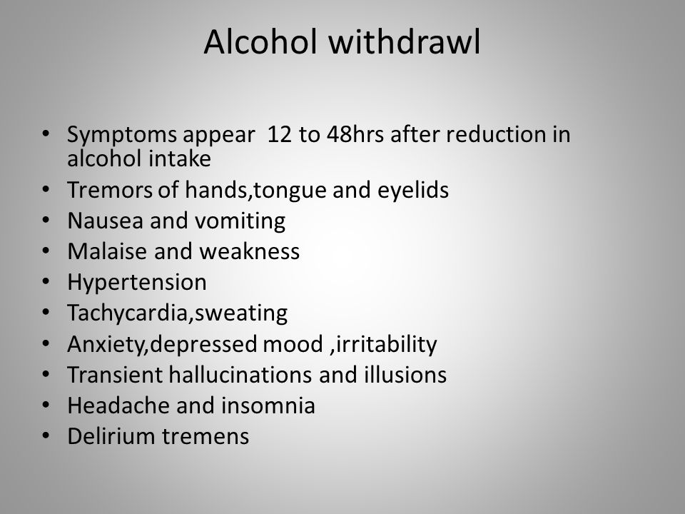 Alcohol withdrawl Symptoms appear 12 to 48hrs after reduction in alcohol intake. Tremors of hands,tongue and eyelids.
