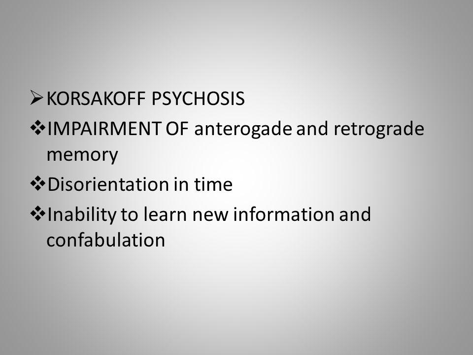 KORSAKOFF PSYCHOSIS IMPAIRMENT OF anterogade and retrograde memory.