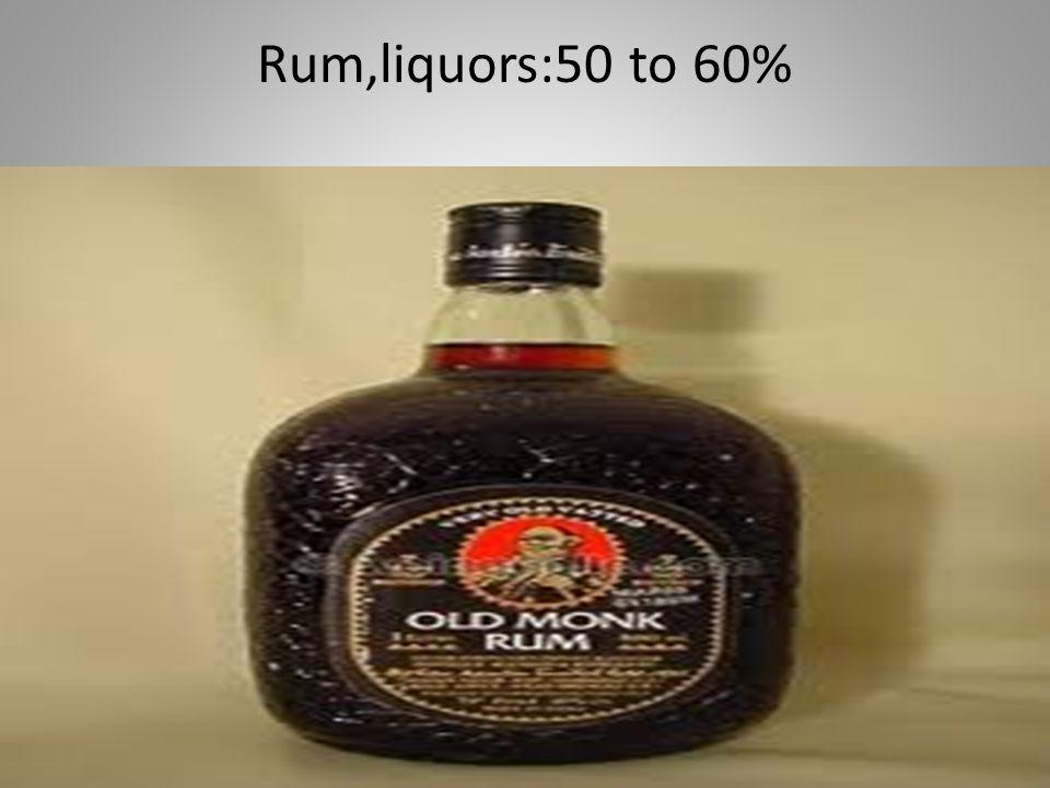 Rum,liquors:50 to 60%
