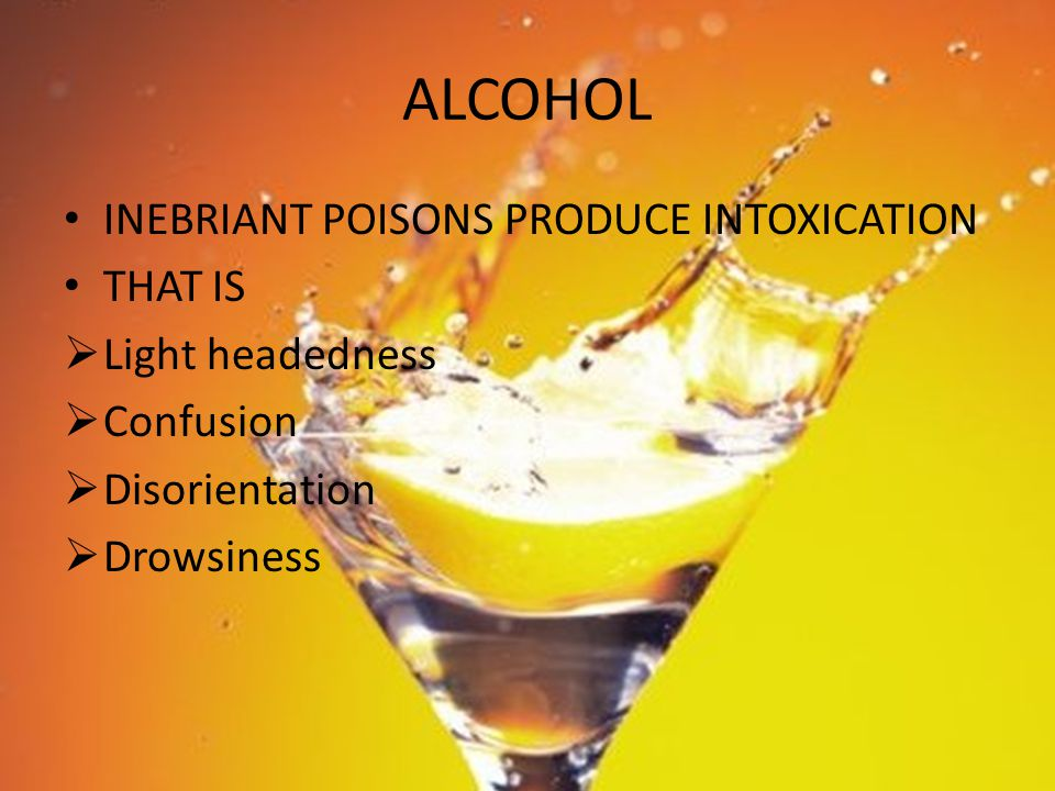 ALCOHOL INEBRIANT POISONS PRODUCE INTOXICATION THAT IS