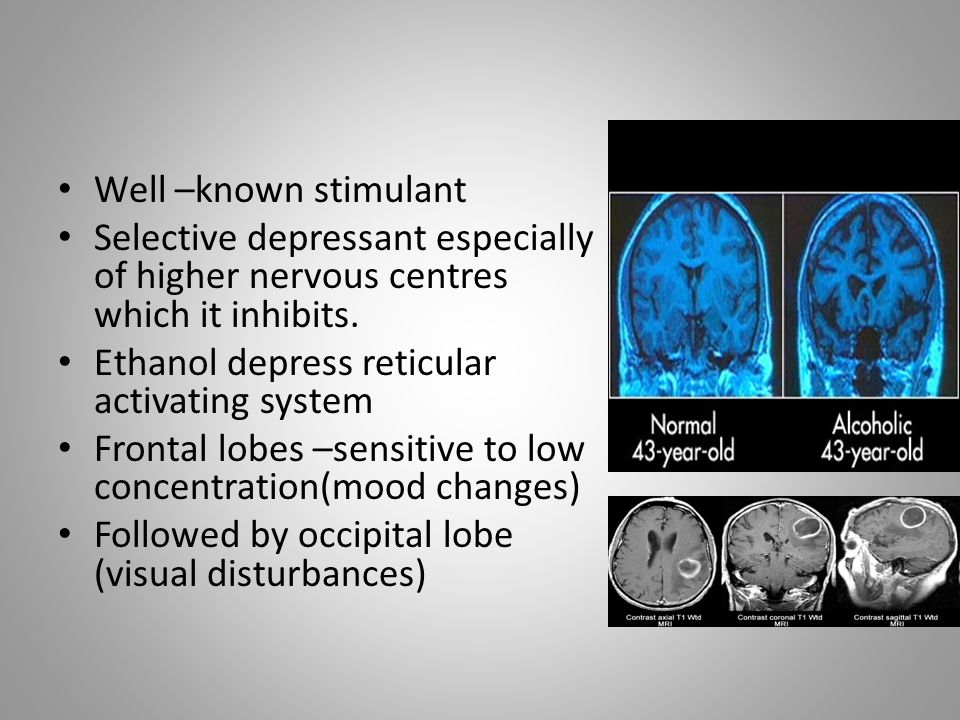 Well –known stimulant Selective depressant especially of higher nervous centres which it inhibits. Ethanol depress reticular activating system.