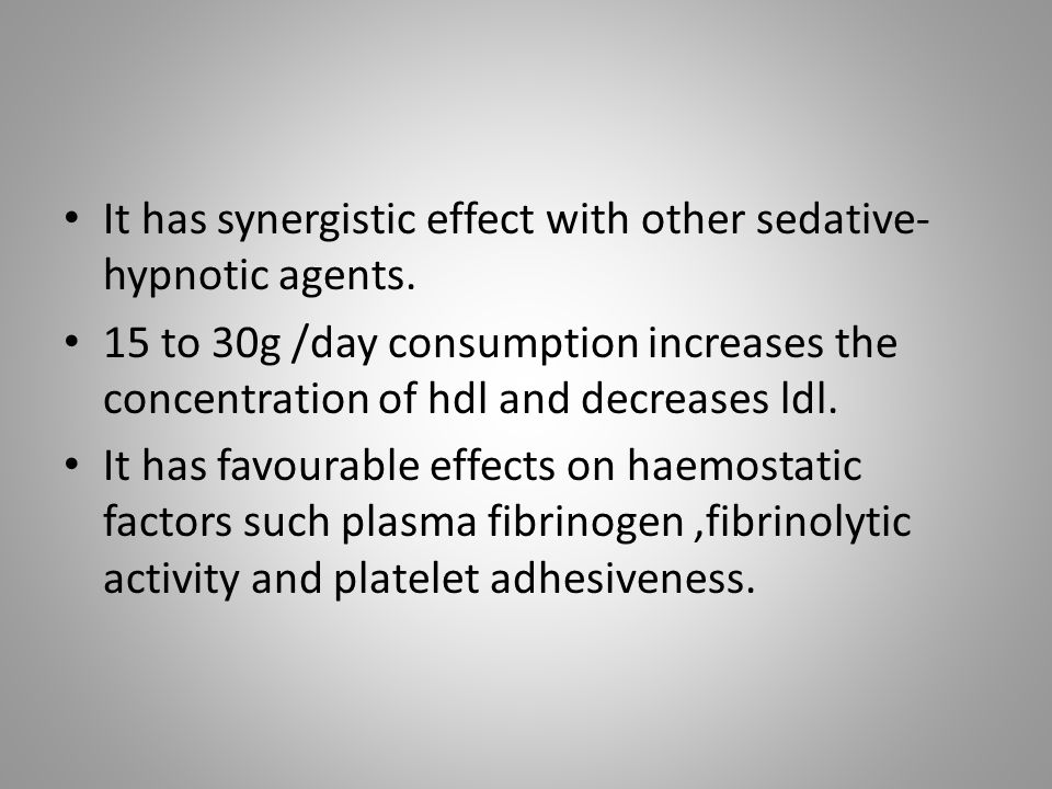 It has synergistic effect with other sedative-hypnotic agents.