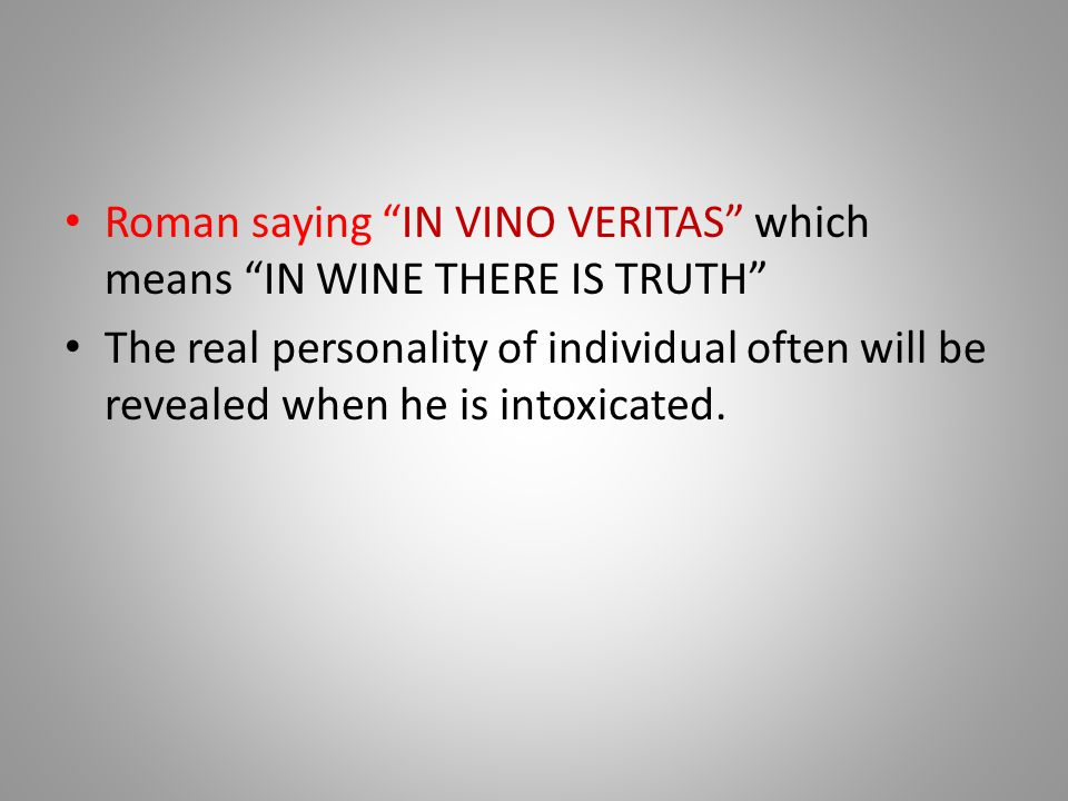 Roman saying IN VINO VERITAS which means IN WINE THERE IS TRUTH