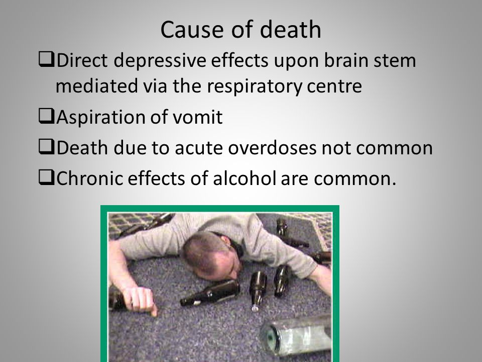 Cause of death Direct depressive effects upon brain stem mediated via the respiratory centre. Aspiration of vomit.