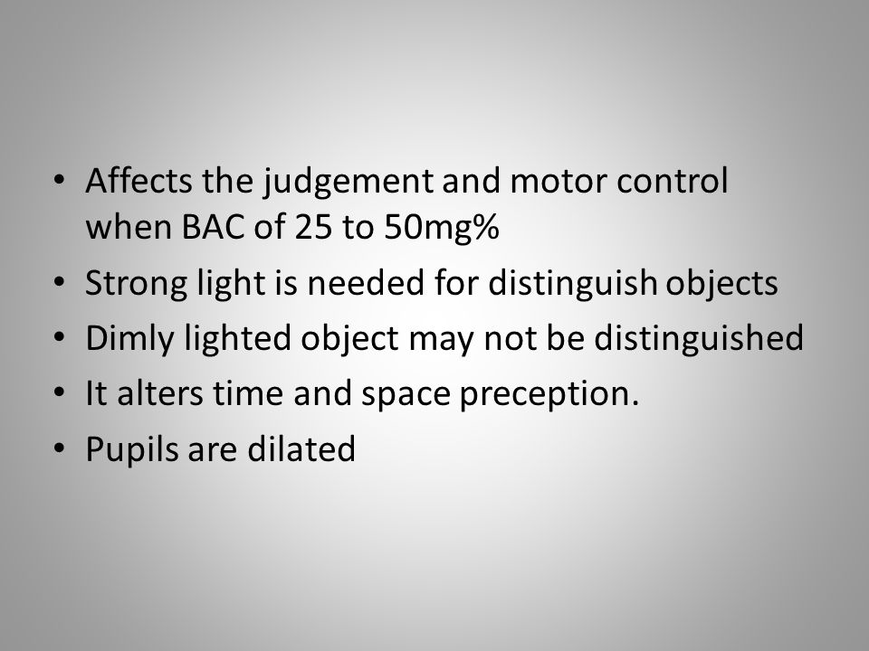 Affects the judgement and motor control when BAC of 25 to 50mg%