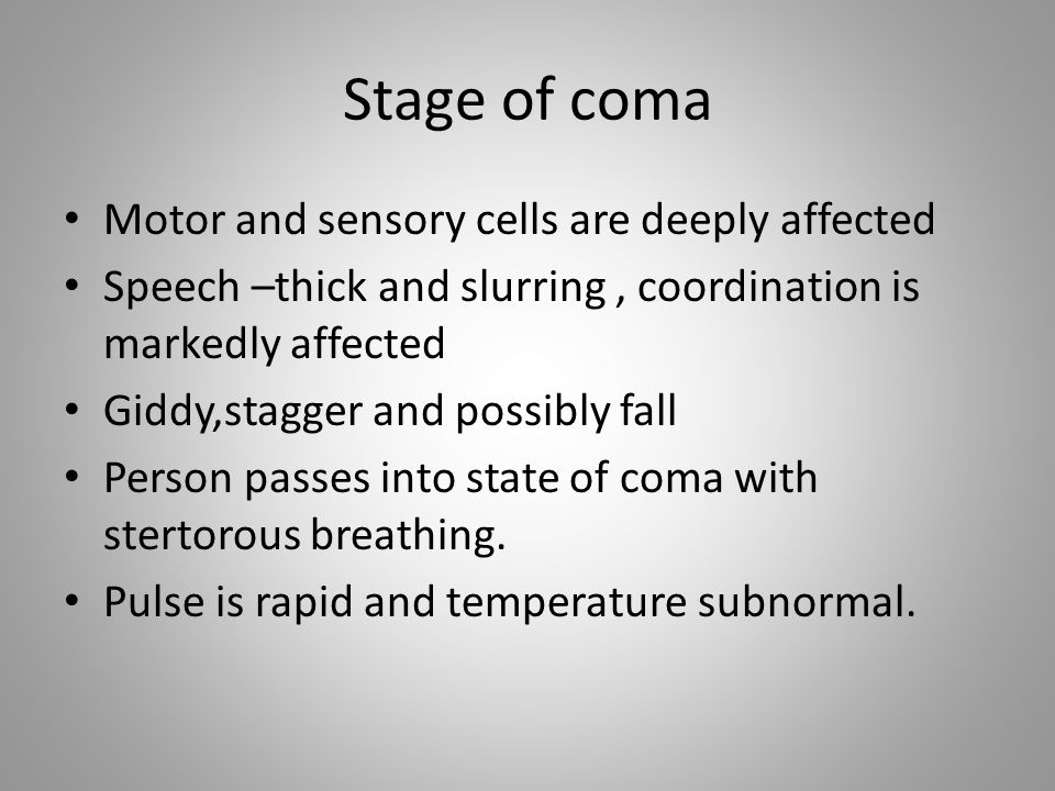 Stage of coma Motor and sensory cells are deeply affected